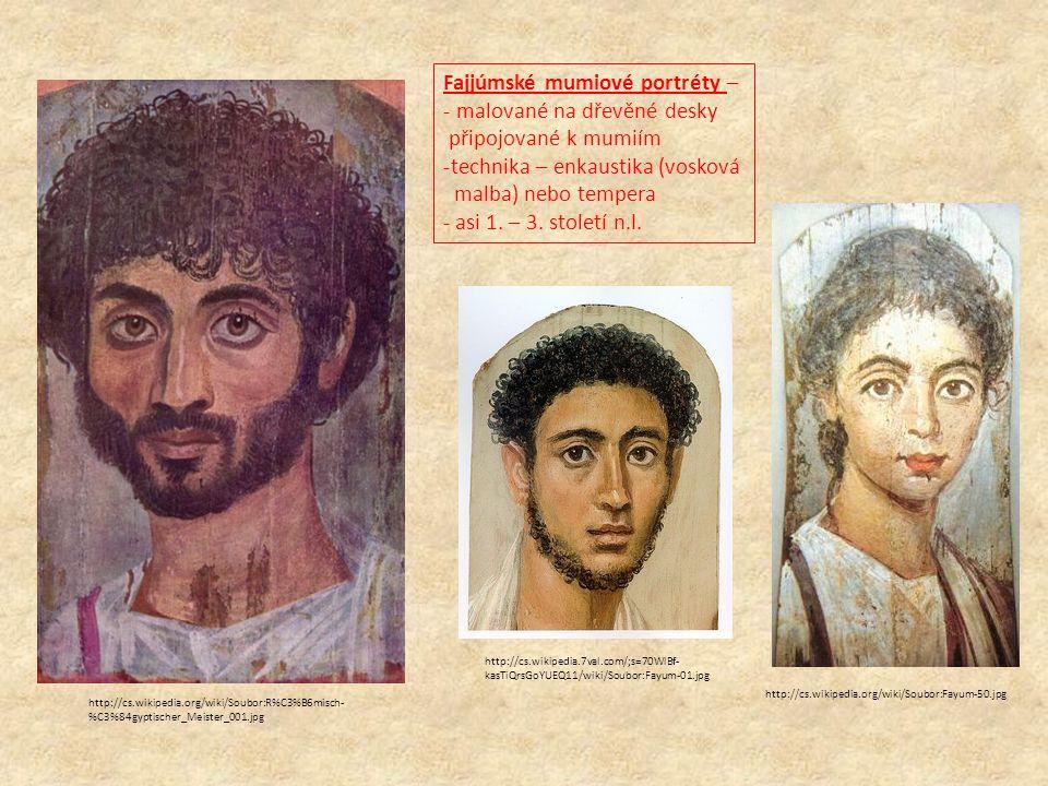 Fajjúmské mumiové portréty – - malované na dřevěné desky připojované k mumiím -technika – enkaustika (vosková malba) nebo tempera - asi 1. – 3. stolet