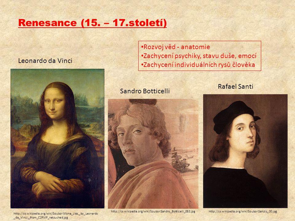 Renesance (15. – 17.století) • Rozvoj věd - anatomie • Zachycení psychiky, stavu duše, emocí • Zachycení individuálních rysů člověka http://cs.wikiped