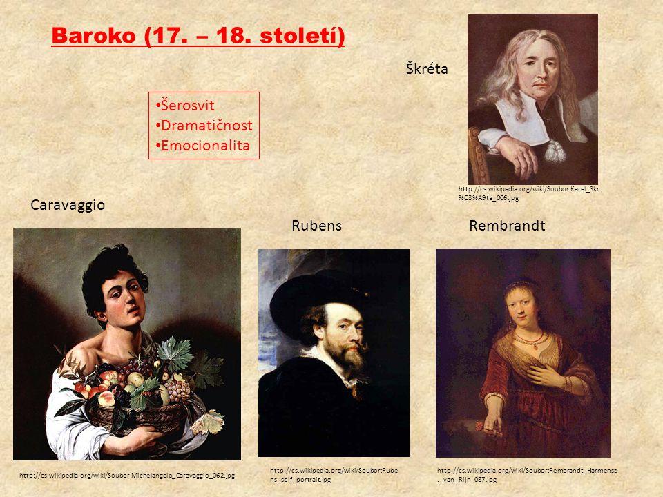 Baroko (17. – 18. století) • Šerosvit • Dramatičnost • Emocionalita http://cs.wikipedia.org/wiki/Soubor:Michelangelo_Caravaggio_062.jpg Caravaggio htt