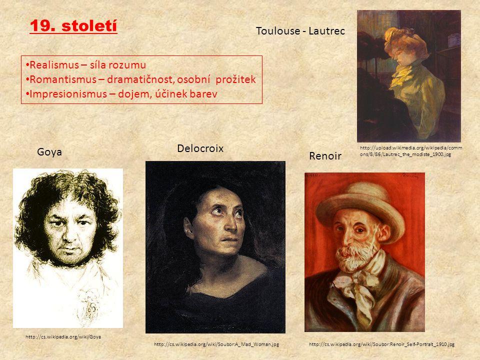 19. století • Realismus – síla rozumu • Romantismus – dramatičnost, osobní prožitek • Impresionismus – dojem, účinek barev http://cs.wikipedia.org/wik