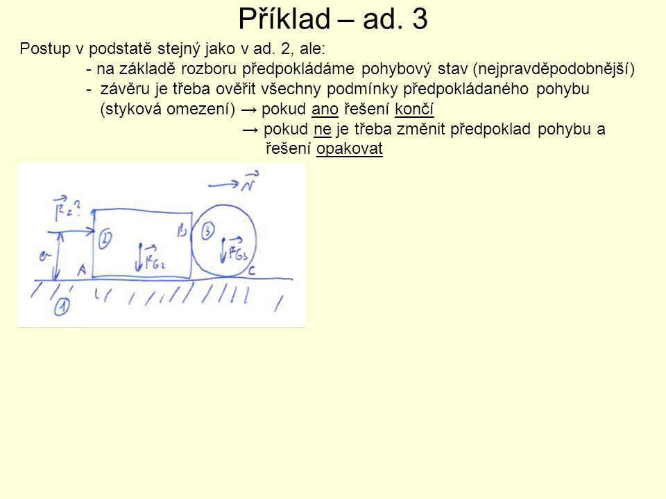 Příklad – ad. 3 Postup v podstatě stejný jako v ad. 2, ale: - na základě rozboru předpokládáme pohybový stav (nejpravděpodobnější) - závěru je třeba o
