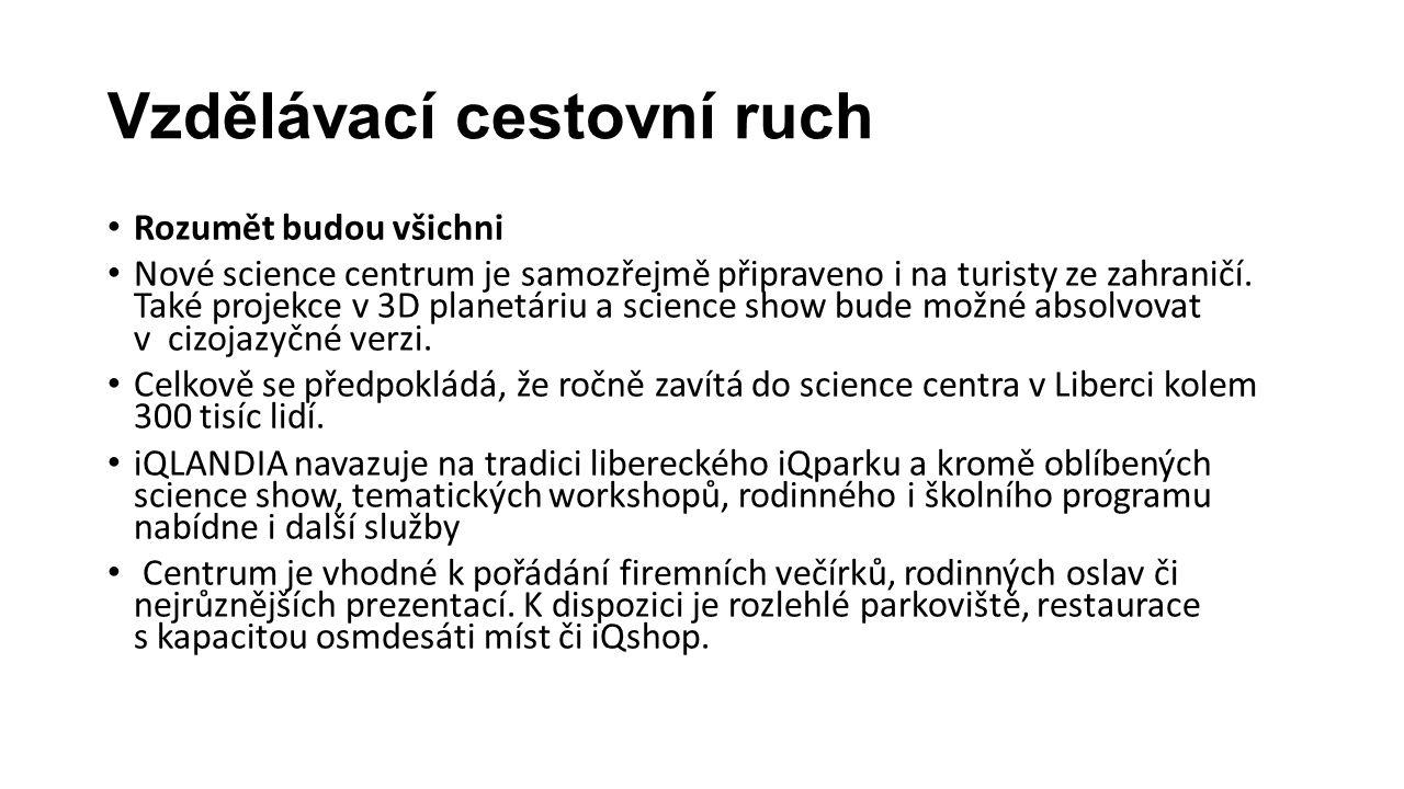 Vzdělávací cestovní ruch • Rozumět budou všichni • Nové science centrum je samozřejmě připraveno i na turisty ze zahraničí. Také projekce v 3D planetá