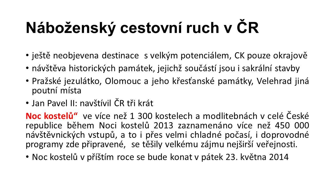 Náboženský cestovní ruch v ČR • ještě neobjevena destinace s velkým potenciálem, CK pouze okrajově • návštěva historických památek, jejichž součástí j