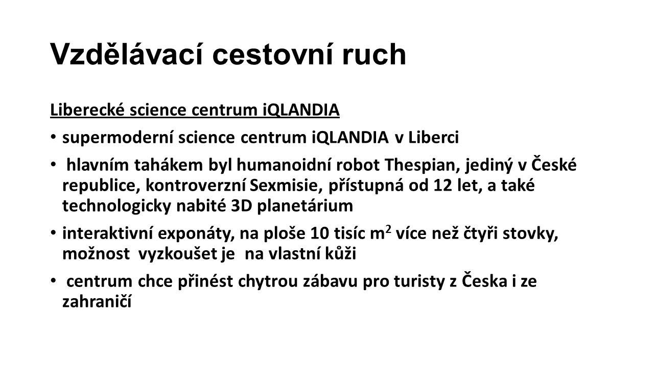 Vzdělávací cestovní ruch Liberecké science centrum iQLANDIA • supermoderní science centrum iQLANDIA v Liberci • hlavním tahákem byl humanoidní robot T
