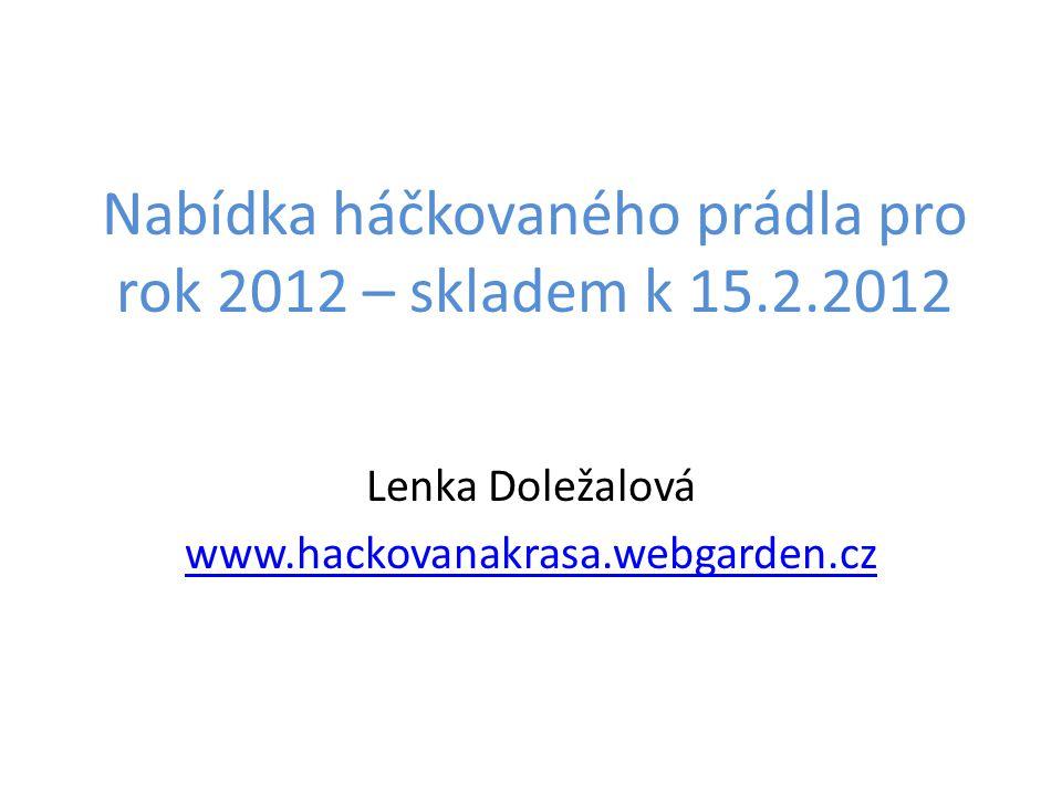 Nabídka háčkovaného prádla pro rok 2012 – skladem k 15.2.2012 Lenka Doležalová www.hackovanakrasa.webgarden.cz