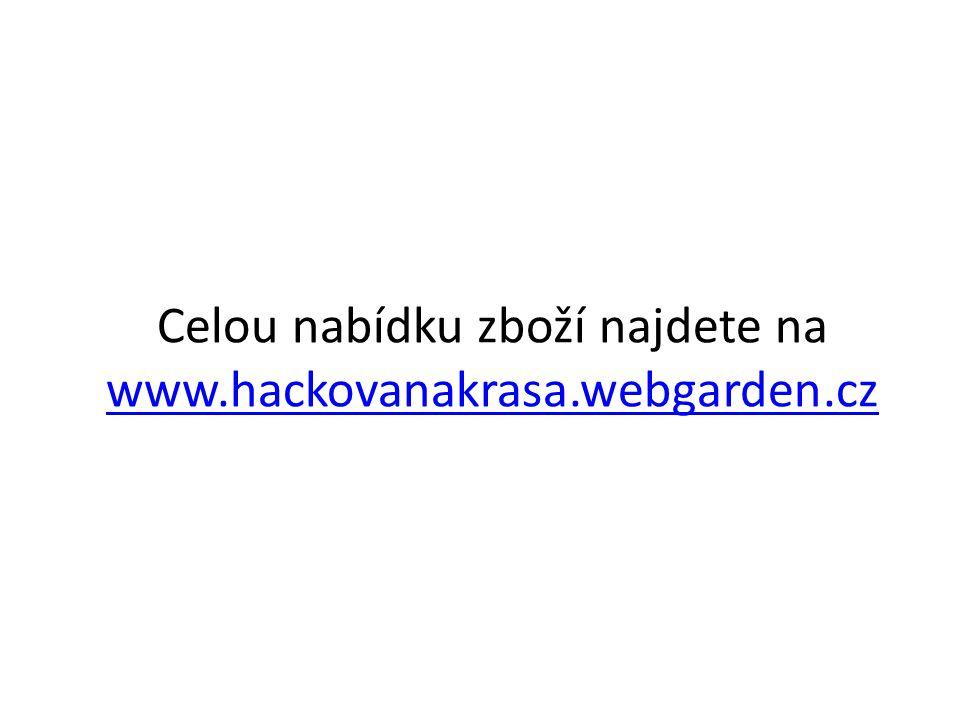 Celou nabídku zboží najdete na www.hackovanakrasa.webgarden.cz www.hackovanakrasa.webgarden.cz