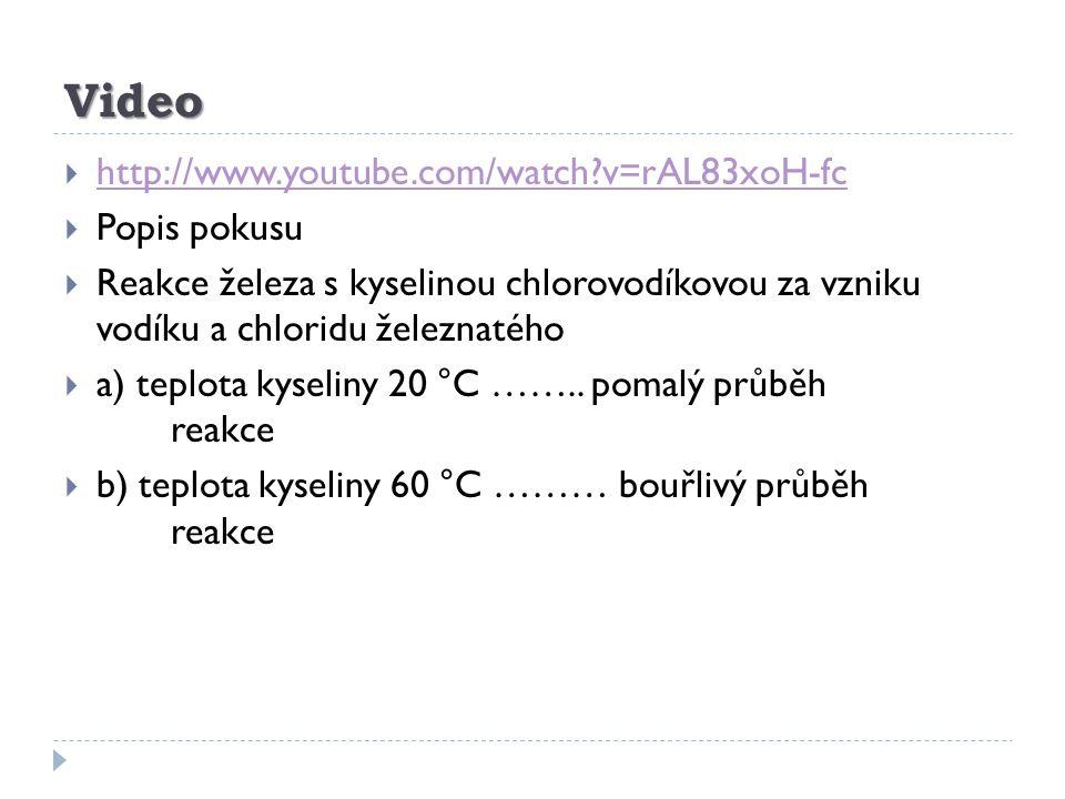 Video  http://www.youtube.com/watch?v=rAL83xoH-fc http://www.youtube.com/watch?v=rAL83xoH-fc  Popis pokusu  Reakce železa s kyselinou chlorovodíkov