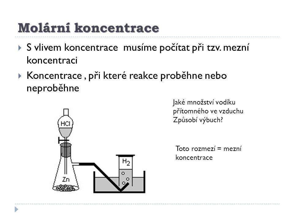 Molární koncentrace  S vlivem koncentrace musíme počítat při tzv. mezní koncentraci  Koncentrace, při které reakce proběhne nebo neproběhne Jaké mno