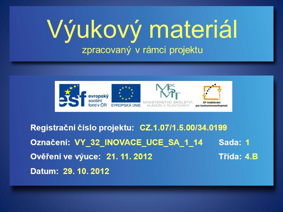 Výukový materiál zpracovaný v rámci projektu Označení:Sada: Ověření ve výuce:Třída: Datum: Registrační číslo projektu:CZ.1.07/1.5.00/34.0199 1VY_32_INOVACE_UCE_SA_1_14 21.