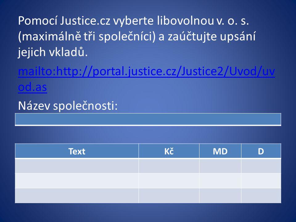 Pomocí Justice.cz vyberte libovolnou v. o. s. (maximálně tři společníci) a zaúčtujte upsání jejich vkladů. mailto:http://portal.justice.cz/Justice2/Uv