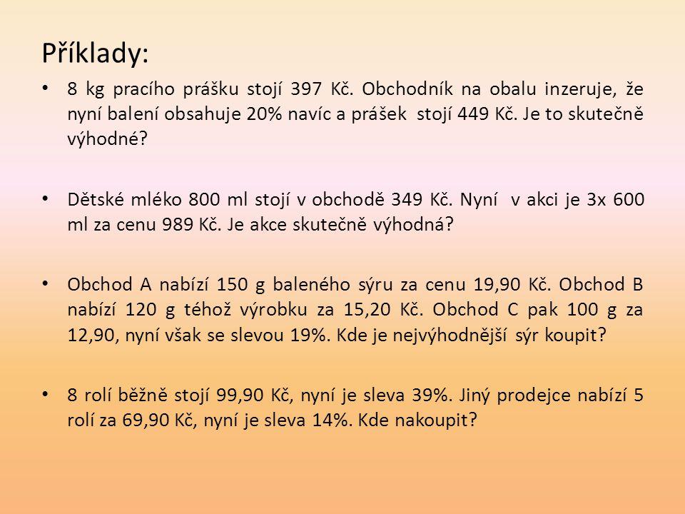 Příklady: • 8 kg pracího prášku stojí 397 Kč. Obchodník na obalu inzeruje, že nyní balení obsahuje 20% navíc a prášek stojí 449 Kč. Je to skutečně výh