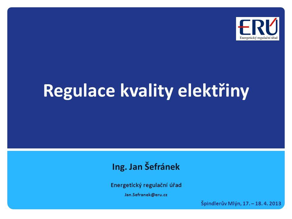 Regulace kvality elektřiny Ing. Jan Šefránek Energetický regulační úřad Jan.Sefranek@eru.cz Špindlerův Mlýn, 17. – 18. 4. 2013