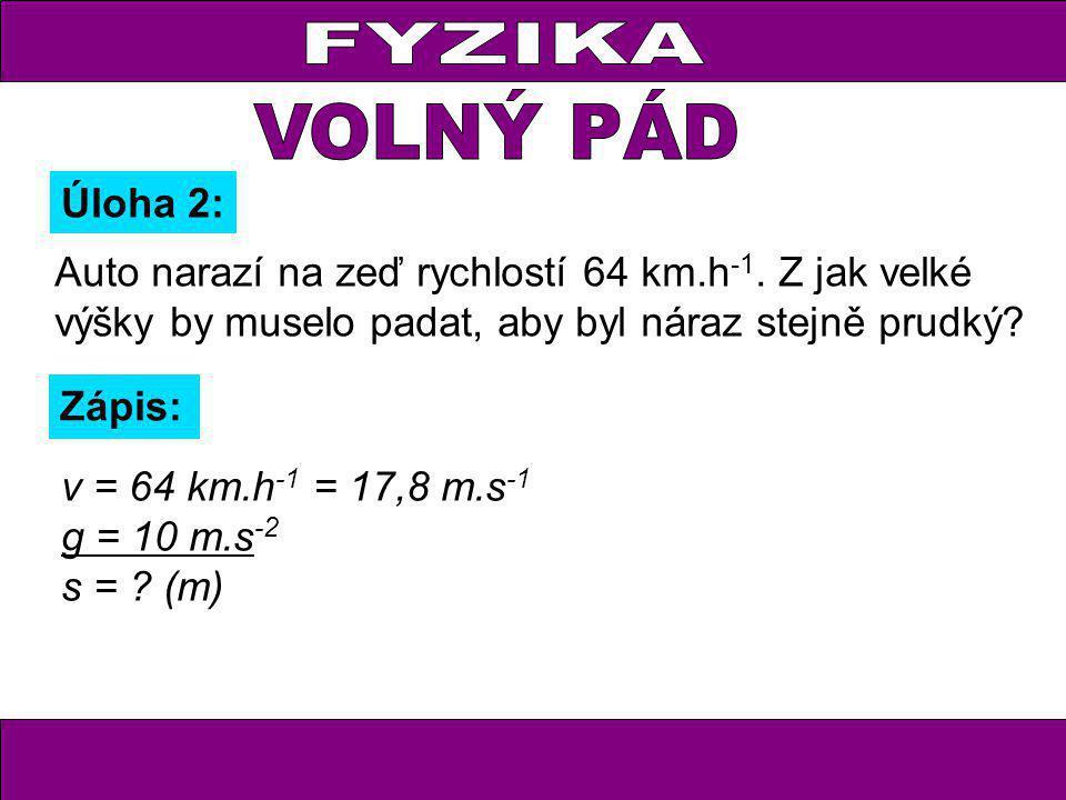Úloha 2: v = 64 km.h -1 = 17,8 m.s -1 g = 10 m.s -2 s = .