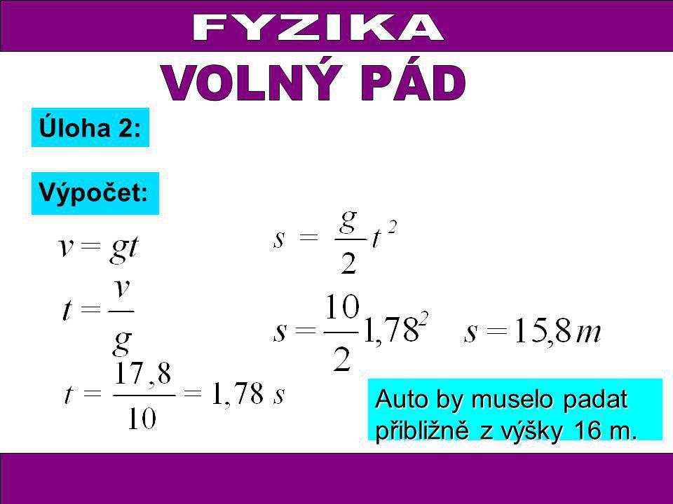Úloha 2: Výpočet: Auto by muselo padat přibližně z výšky 16 m.