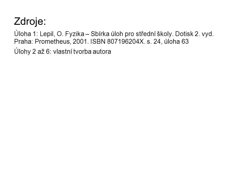 Zdroje: Úloha 1: Lepil, O. Fyzika – Sbírka úloh pro střední školy.