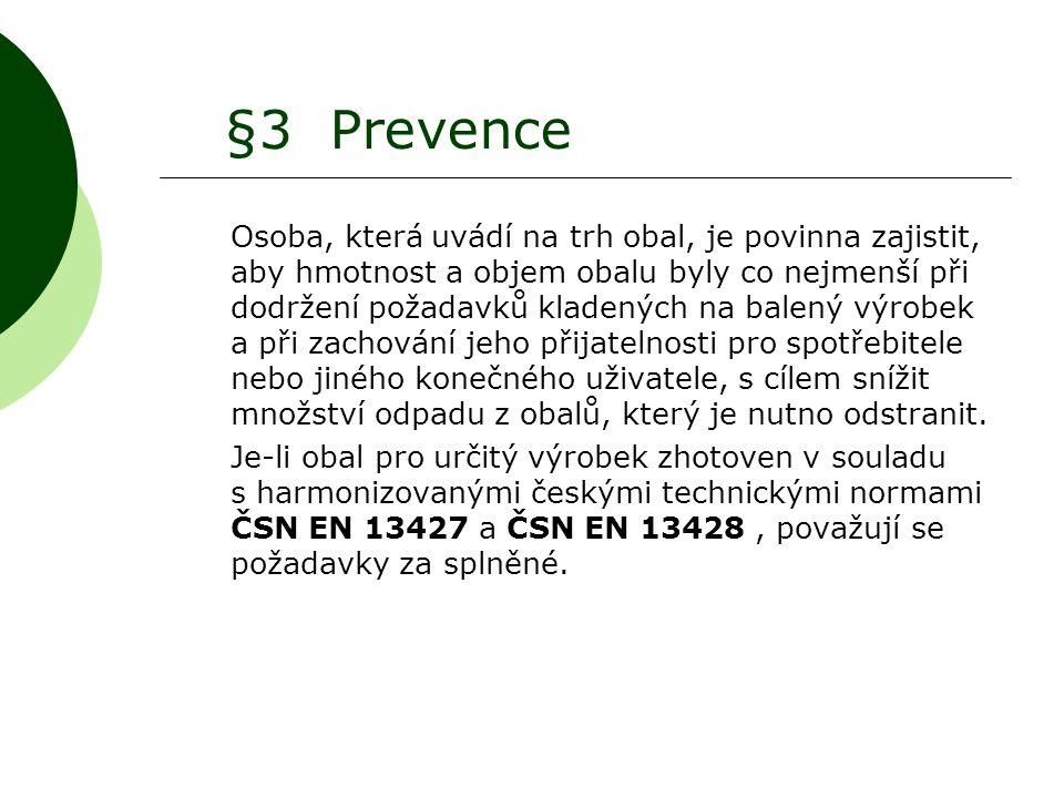 §3 Prevence Osoba, která uvádí na trh obal, je povinna zajistit, aby hmotnost a objem obalu byly co nejmenší při dodržení požadavků kladených na balen