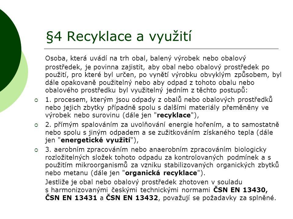 §4 Recyklace a využití Osoba, která uvádí na trh obal, balený výrobek nebo obalový prostředek, je povinna zajistit, aby obal nebo obalový prostředek p