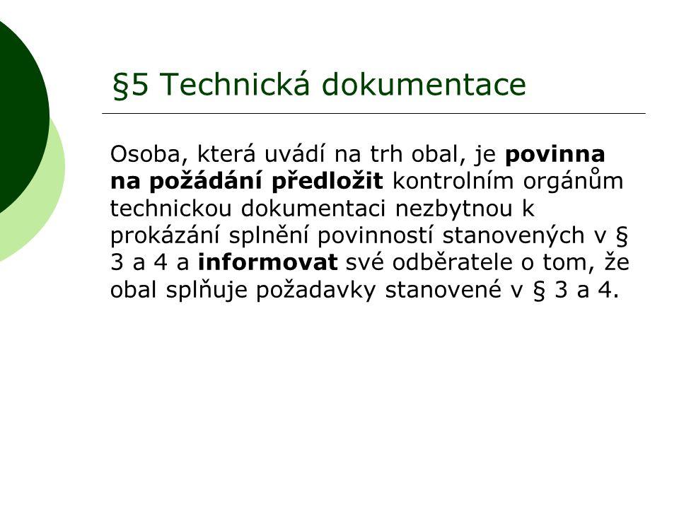 §5 Technická dokumentace Osoba, která uvádí na trh obal, je povinna na požádání předložit kontrolním orgánům technickou dokumentaci nezbytnou k prokáz