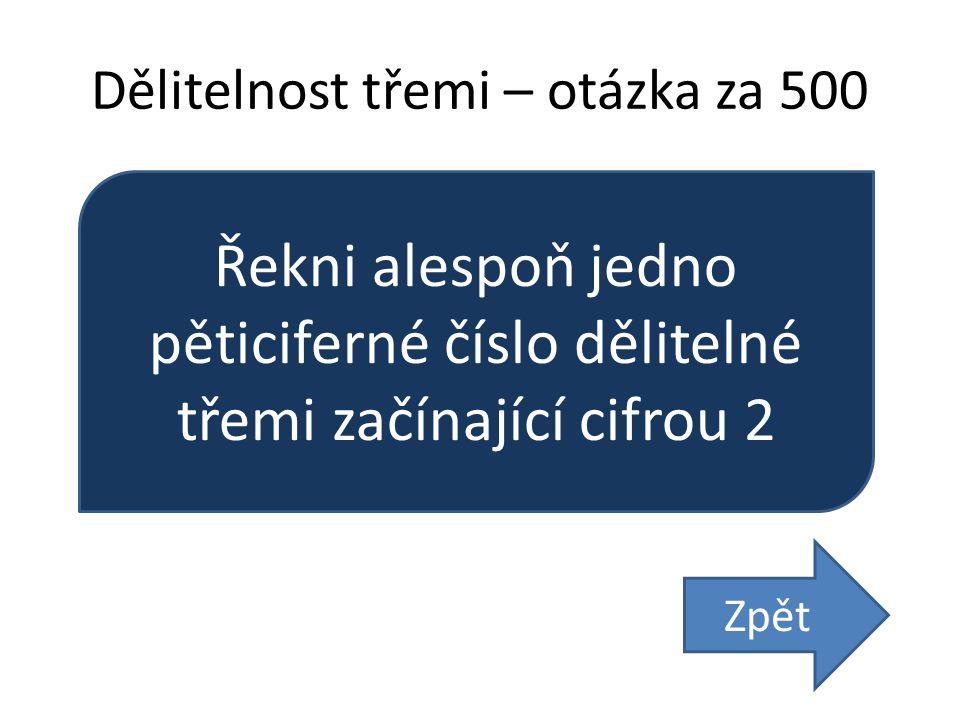 Dělitelnost třemi – otázka za 500 Řekni alespoň jedno pěticiferné číslo dělitelné třemi začínající cifrou 2 Zpět