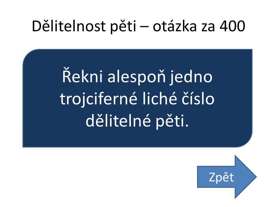 Dělitelnost pěti – otázka za 400 Řekni alespoň jedno trojciferné liché číslo dělitelné pěti. Zpět