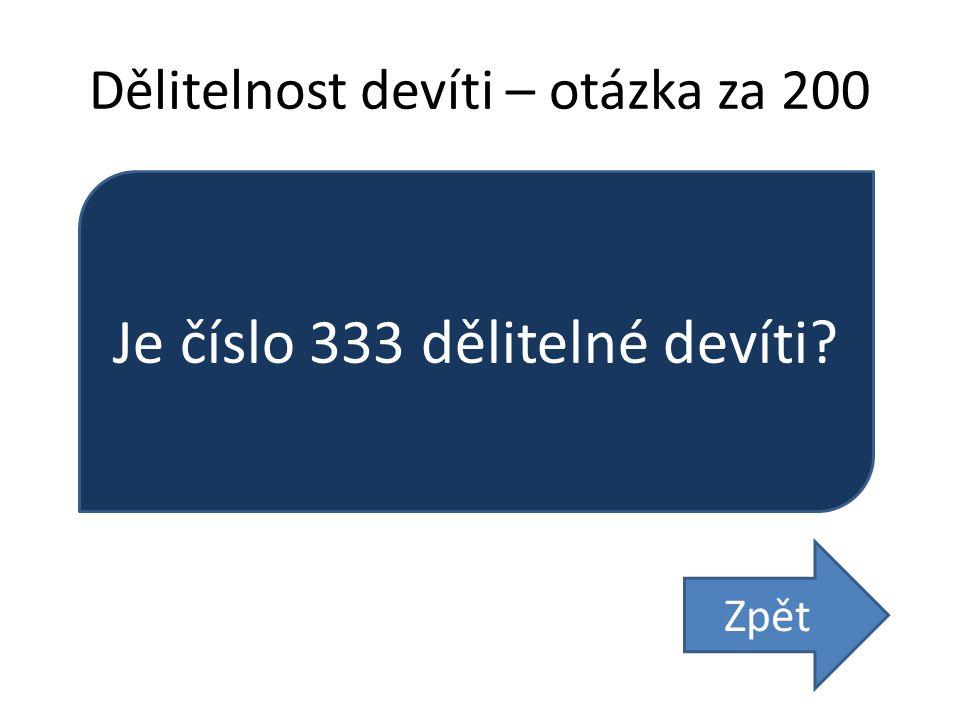 Dělitelnost devíti – otázka za 200 Je číslo 333 dělitelné devíti? Zpět