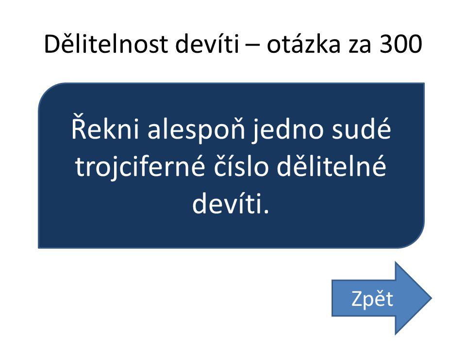 Dělitelnost devíti – otázka za 300 Řekni alespoň jedno sudé trojciferné číslo dělitelné devíti. Zpět