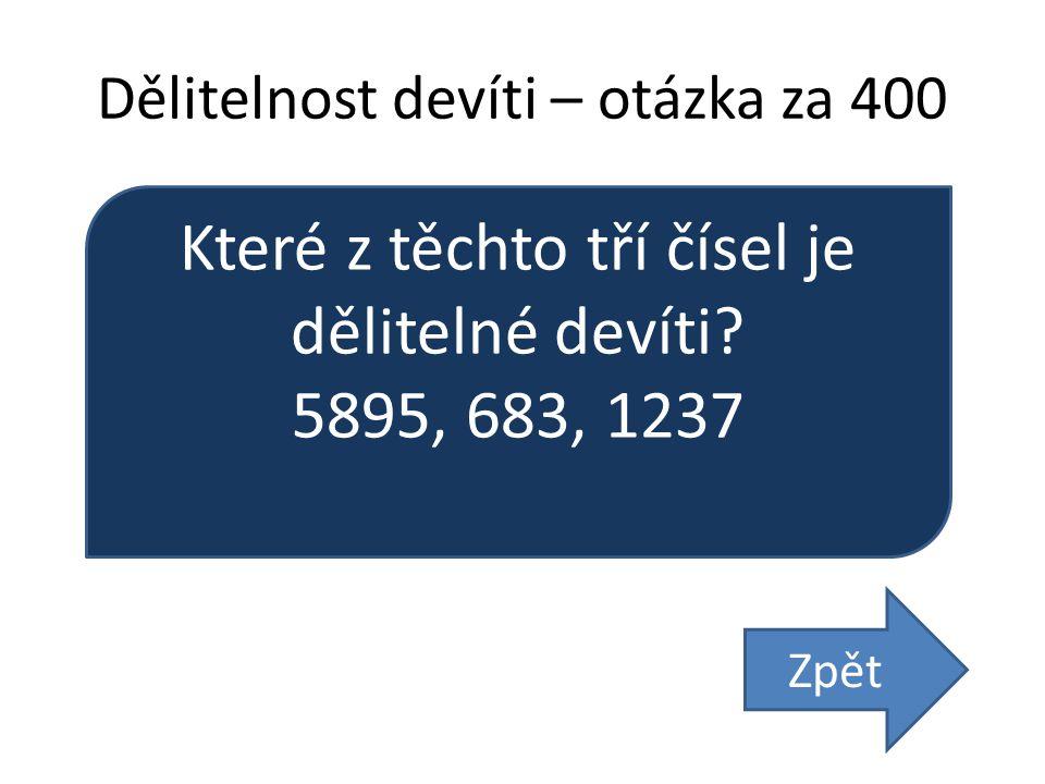 Dělitelnost devíti – otázka za 400 Které z těchto tří čísel je dělitelné devíti? 5895, 683, 1237 Zpět