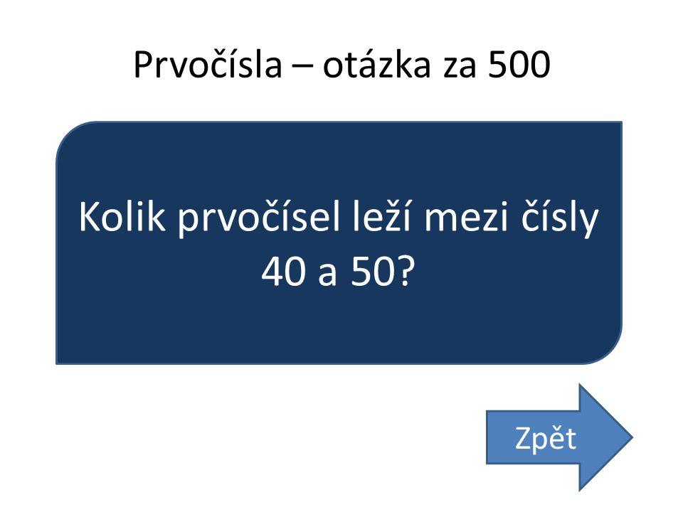 Prvočísla – otázka za 500 Kolik prvočísel leží mezi čísly 40 a 50? Zpět