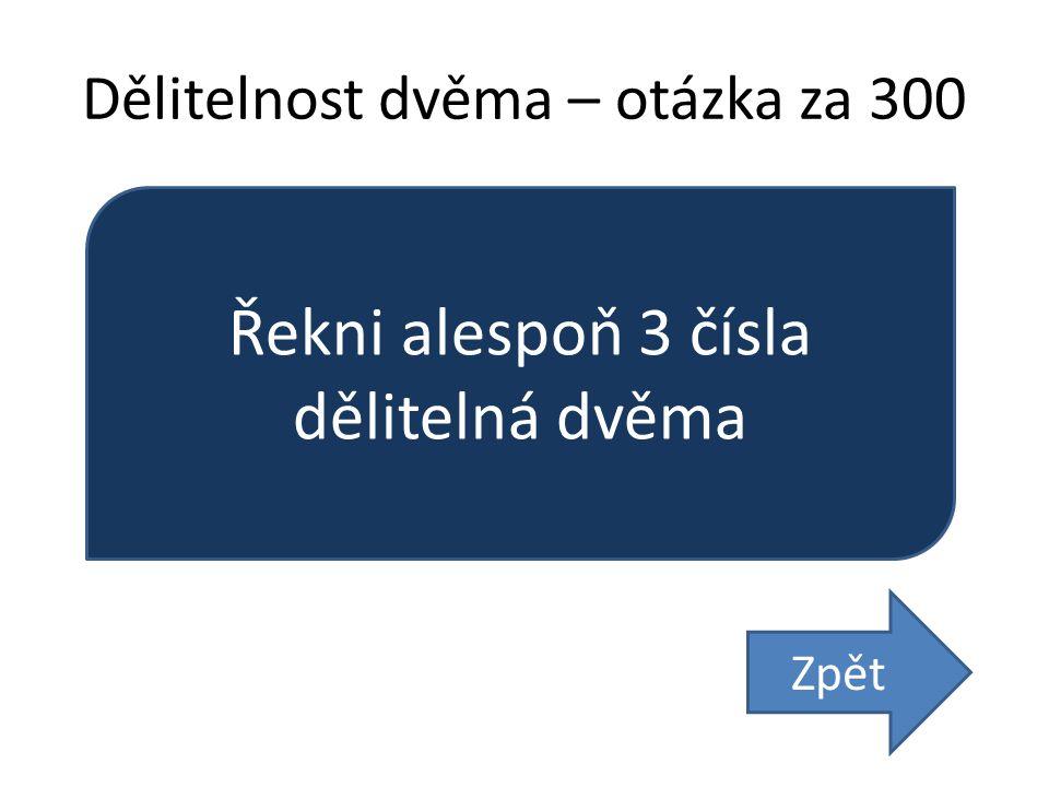 Dělitelnost dvěma – otázka za 300 Řekni alespoň 3 čísla dělitelná dvěma Zpět