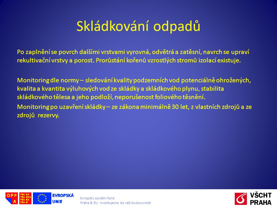 Evropský sociální fond Praha & EU: Investujeme do vaší budoucnosti Skládkování odpadů Po zaplnění se povrch dalšími vrstvami vyrovná, odvětrá a zatěsn