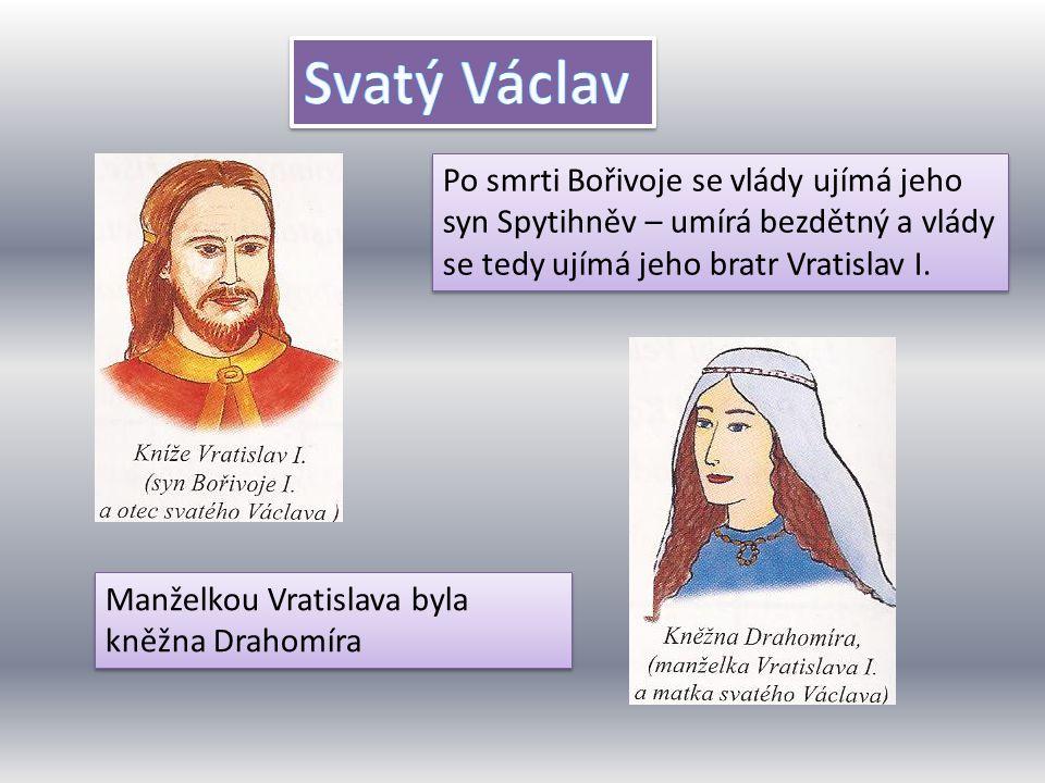 Po smrti Bořivoje se vlády ujímá jeho syn Spytihněv – umírá bezdětný a vlády se tedy ujímá jeho bratr Vratislav I. Manželkou Vratislava byla kněžna Dr