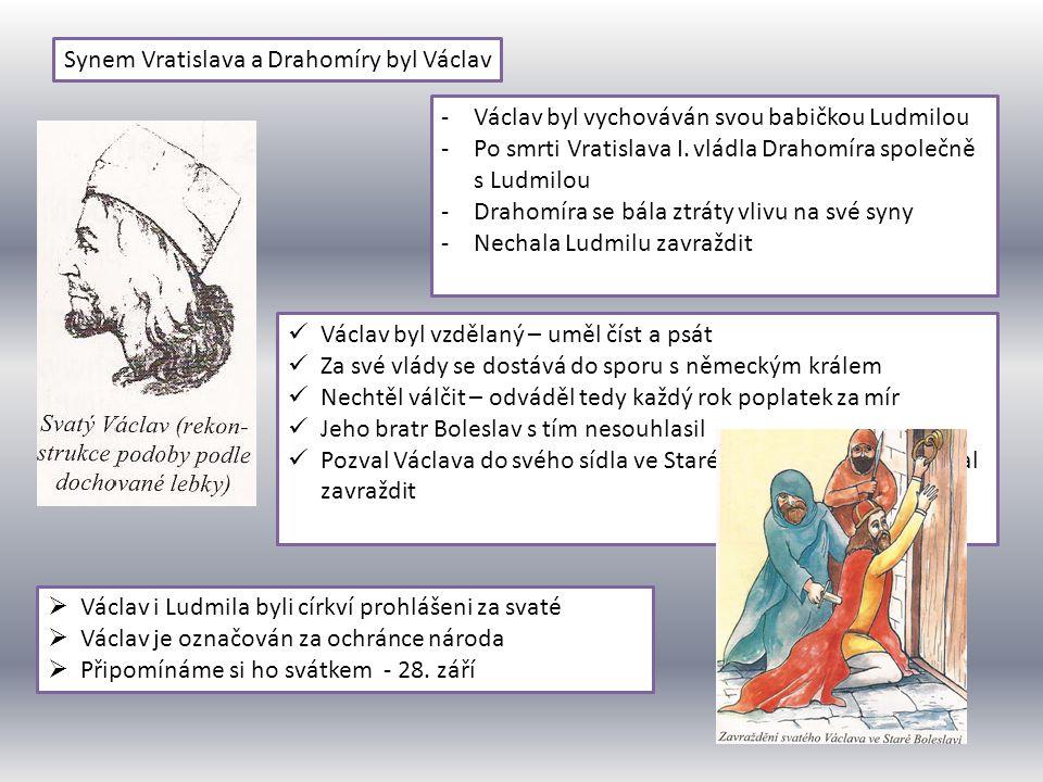 Synem Vratislava a Drahomíry byl Václav -Václav byl vychováván svou babičkou Ludmilou -Po smrti Vratislava I. vládla Drahomíra společně s Ludmilou -Dr