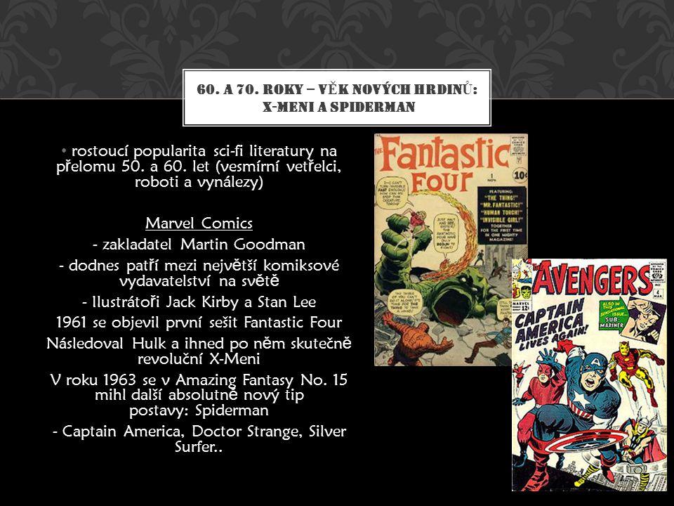 • rostoucí popularita sci-fi literatury na p ř elomu 50. a 60. let (vesmírní vet ř elci, roboti a vynálezy) Marvel Comics - zakladatel Martin Goodman