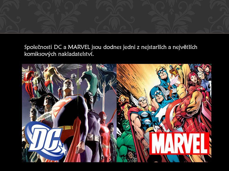 Společnosti DC a MARVEL jsou dodnes jedni z nejstarších a nejv ě tších komiksových nakladatelství.