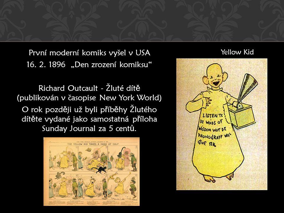"""První moderní komiks vyšel v USA 16. 2. 1896 """"Den zrození komiksu"""" Richard Outcault - Žluté dít ě (publikován v časopise New York World) O rok pozd ě"""