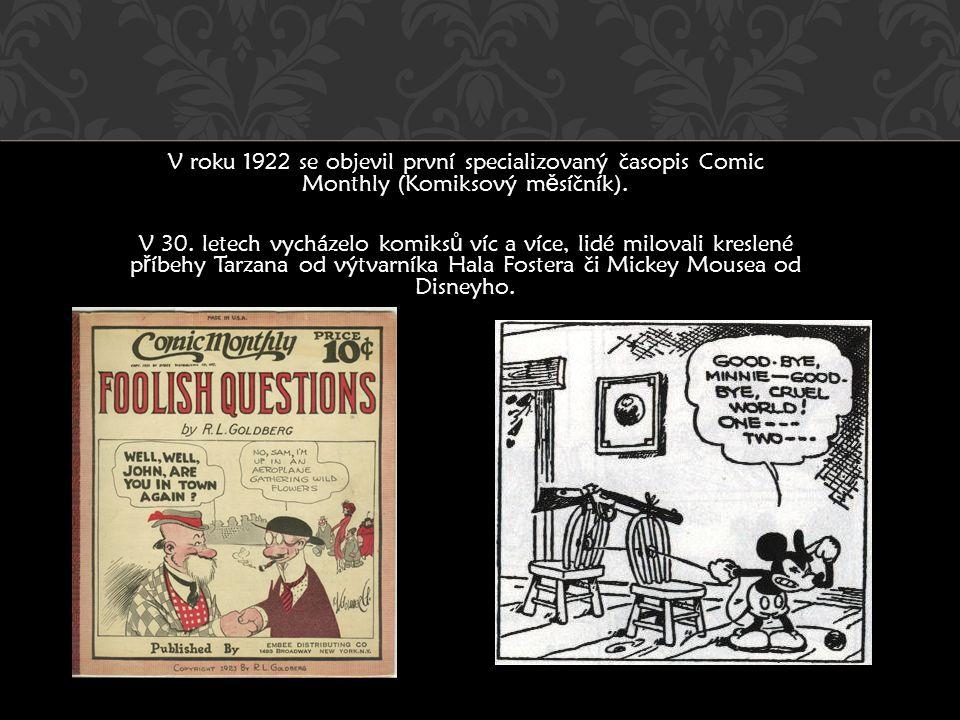 V roku 1922 se objevil první specializovaný časopis Comic Monthly (Komiksový m ě síčník). V 30. letech vycházelo komiks ů víc a více, lidé milovali kr