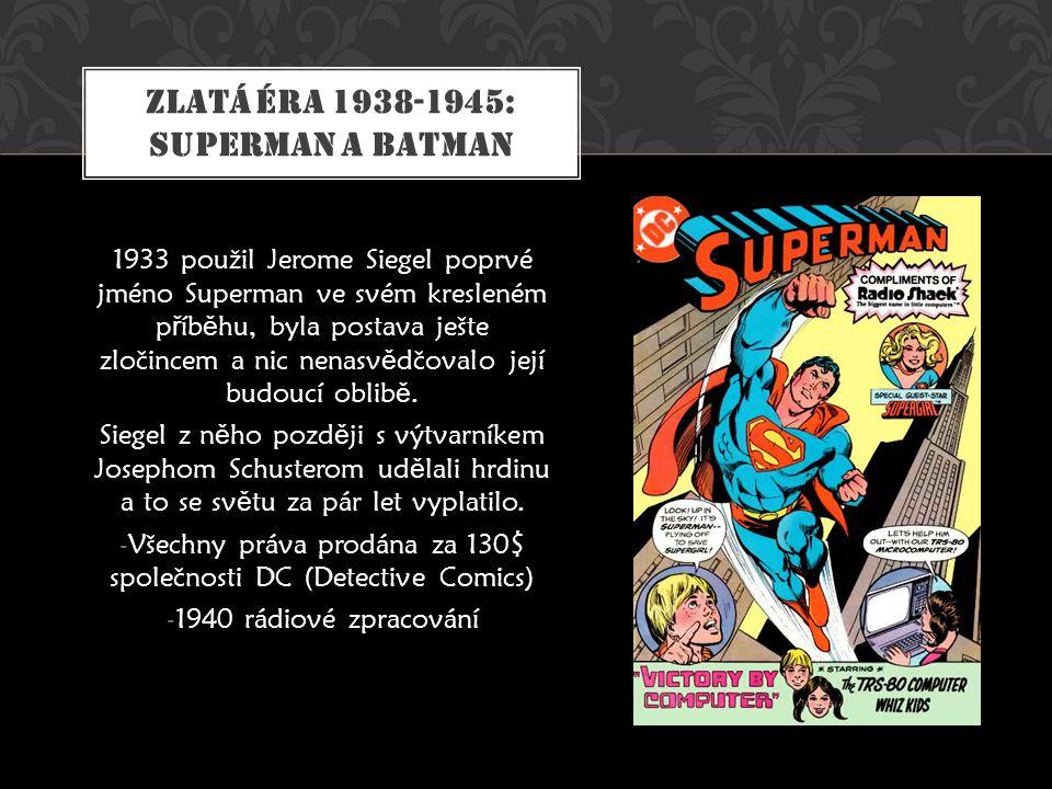 1933 použil Jerome Siegel poprvé jméno Superman ve svém kresleném p ř íb ě hu, byla postava ješte zločincem a nic nenasv ě dčovalo její budoucí oblib