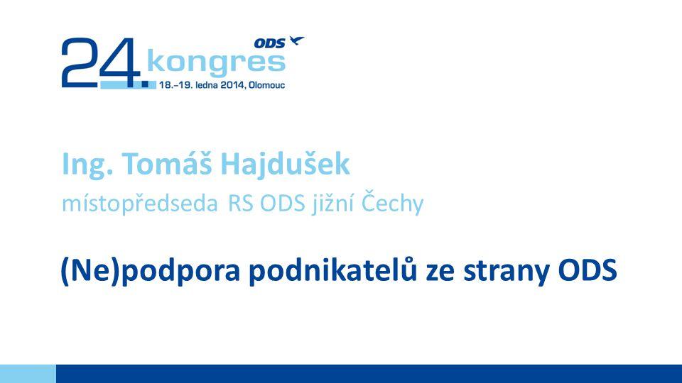 (Ne)podpora podnikatelů ze strany ODS Ing. Tomáš Hajdušek místopředseda RS ODS jižní Čechy
