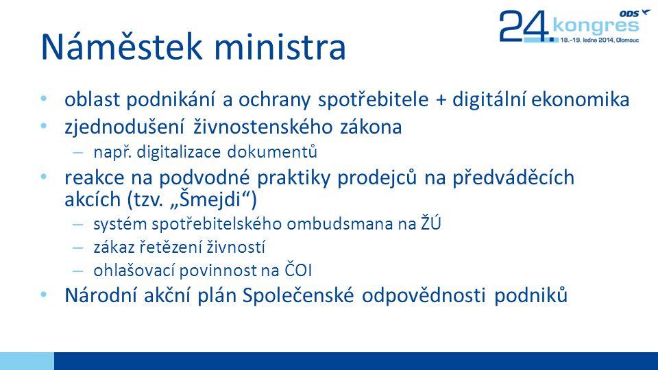 Náměstek ministra • oblast podnikání a ochrany spotřebitele + digitální ekonomika • zjednodušení živnostenského zákona – např.