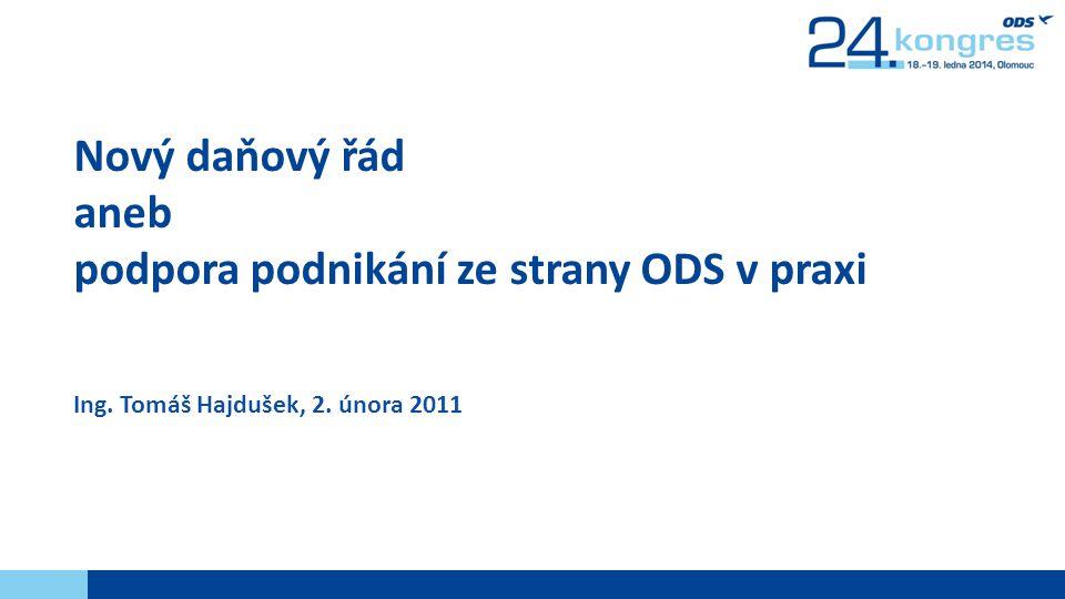 Ing. Tomáš Hajdušek, 2. února 2011 Nový daňový řád aneb podpora podnikání ze strany ODS v praxi