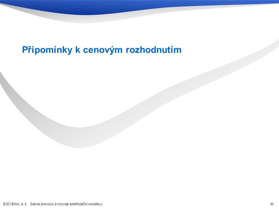 EGÚ Brno, a. s. Sekce provozu a rozvoje elektrizační soustavy 4 Připomínky k cenovým rozhodnutím