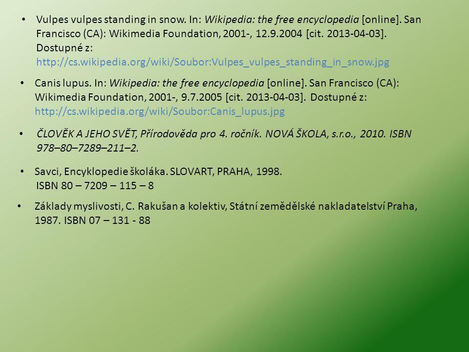 • ČLOVĚK A JEHO SVĚT, Přírodověda pro 4. ročník. NOVÁ ŠKOLA, s.r.o., 2010. ISBN 978–80–7289–211–2. • Savci, Encyklopedie školáka. SLOVART, PRAHA, 1998