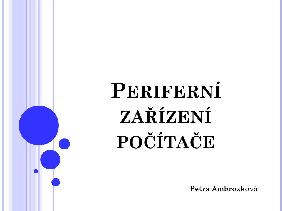 P ERIFERNÍ ZAŘÍZENÍ POČÍTAČE Petra Ambrozková