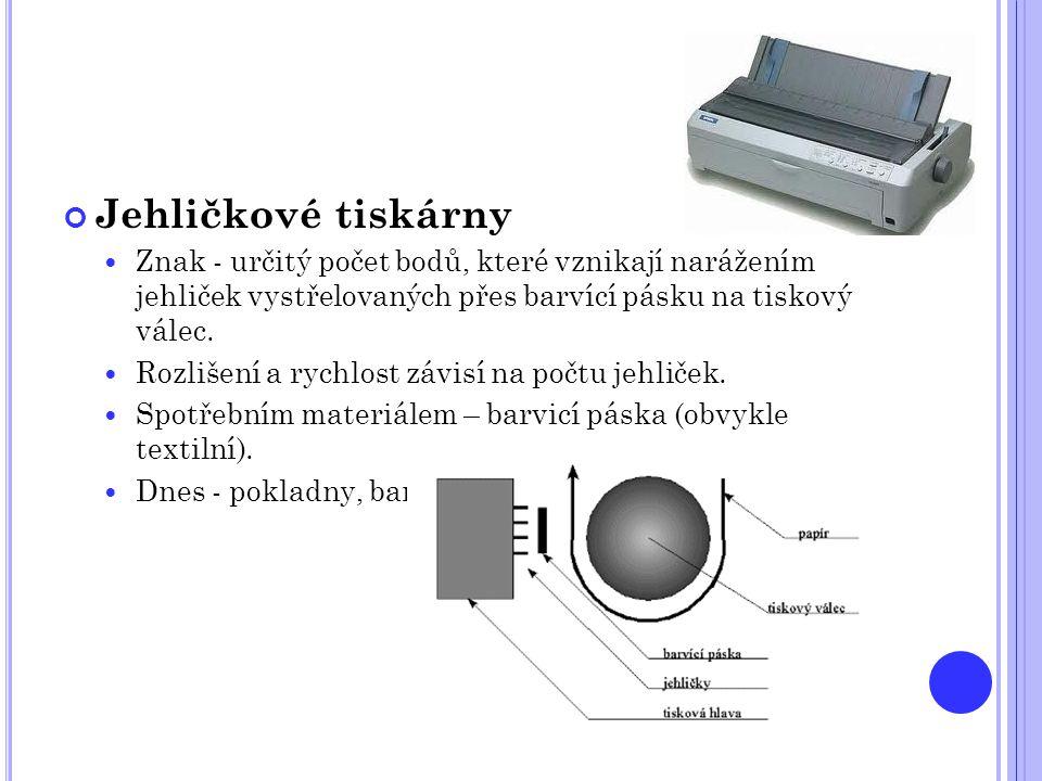 Jehličkové tiskárny  Znak - určitý počet bodů, které vznikají narážením jehliček vystřelovaných přes barvící pásku na tiskový válec.  Rozlišení a ry