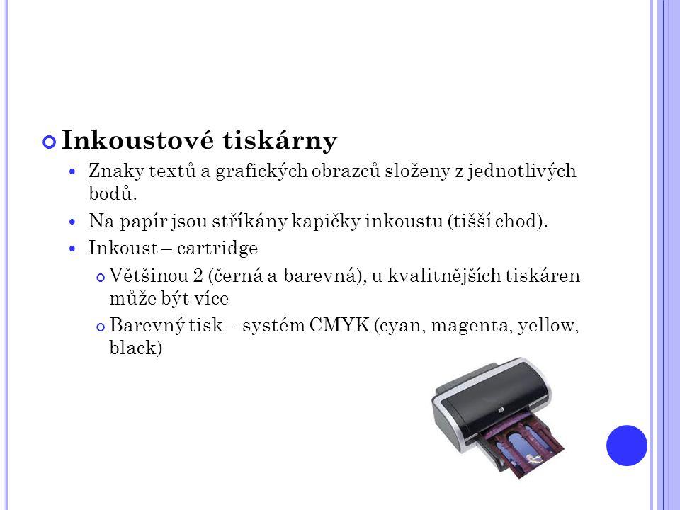 Inkoustové tiskárny  Znaky textů a grafických obrazců složeny z jednotlivých bodů.  Na papír jsou stříkány kapičky inkoustu (tišší chod).  Inkoust