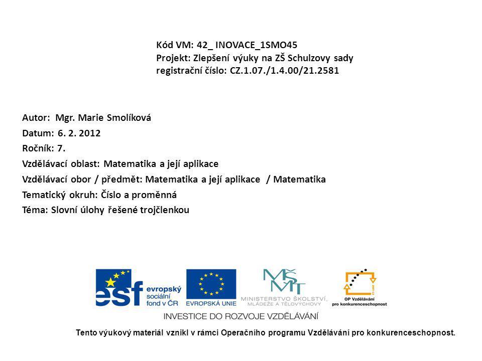 Kód VM: 42_ INOVACE_1SMO45 Projekt: Zlepšení výuky na ZŠ Schulzovy sady registrační číslo: CZ.1.07./1.4.00/21.2581 Autor: Mgr. Marie Smolíková Datum: