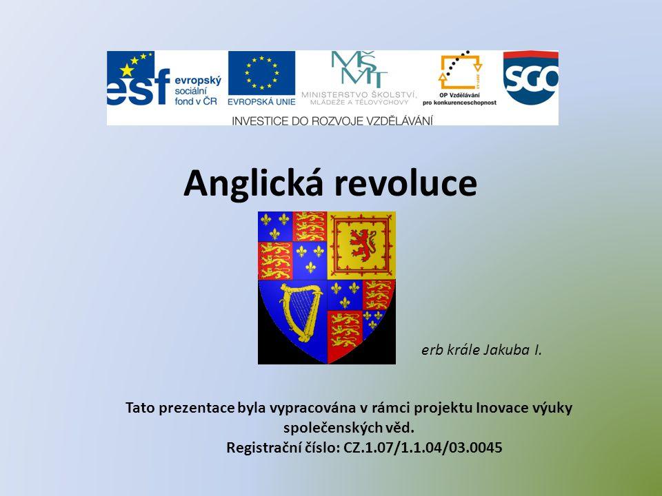Tato prezentace byla vypracována v rámci projektu Inovace výuky společenských věd. Registrační číslo: CZ.1.07/1.1.04/03.0045 Anglická revoluce erb krá