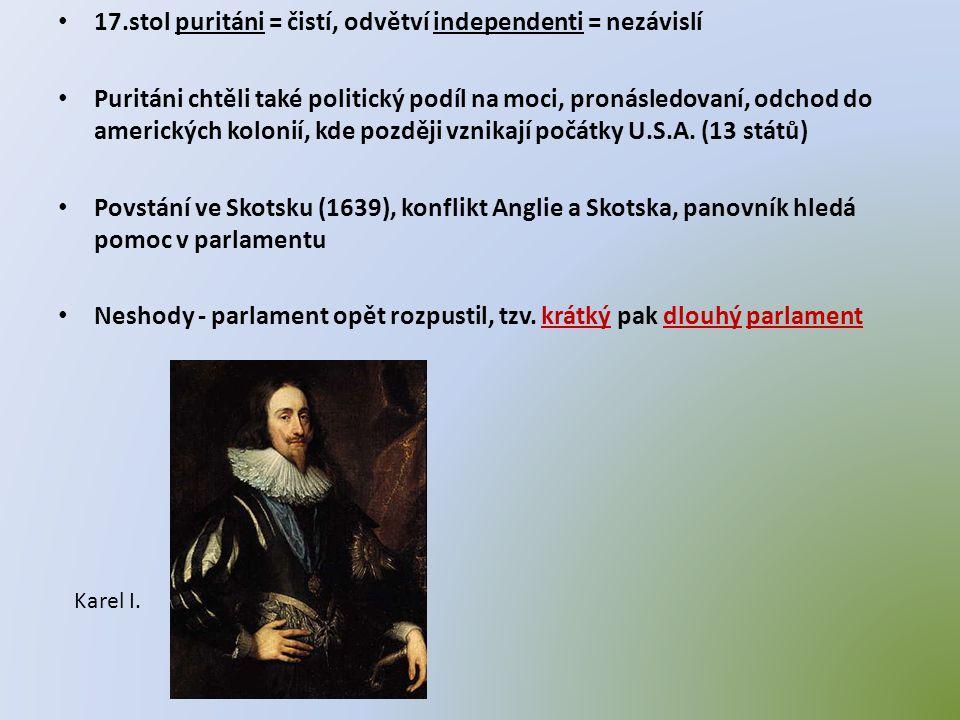 • 17.stol puritáni = čistí, odvětví independenti = nezávislí • Puritáni chtěli také politický podíl na moci, pronásledovaní, odchod do amerických kolo