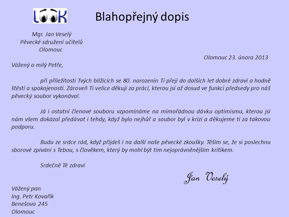 Blahopřejný dopis Mgr. Jan Veselý Pěvecké sdružení učitelů Olomouc Olomouc 23. února 2013 Vážený a milý Petře, při příležitosti Tvých blížících se 80.