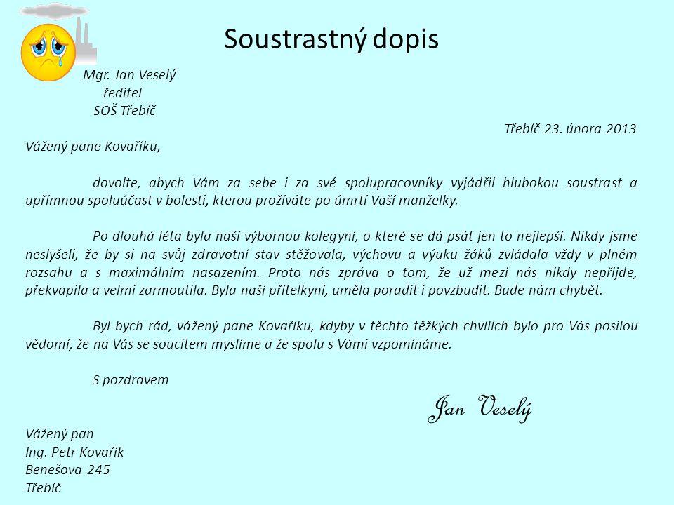 Soustrastný dopis Mgr. Jan Veselý ředitel SOŠ Třebíč Třebíč 23. února 2013 Vážený pane Kovaříku, dovolte, abych Vám za sebe i za své spolupracovníky v